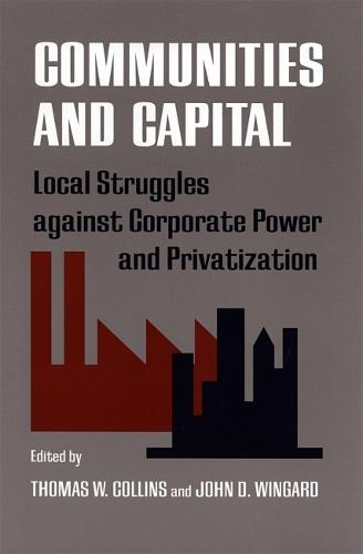 Communities and Capital: Local Struggles against Corporate Power and Privatization (Hardback)