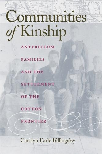 Communities of Kinship: Antebellum Families and the Settlement of the Cotton Frontier (Hardback)