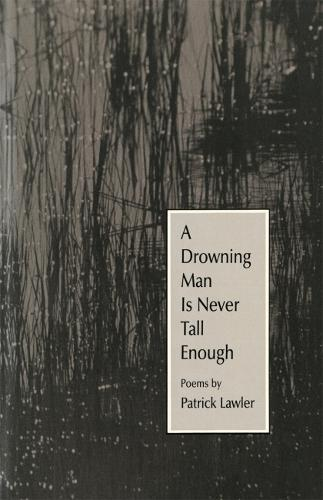 A Drowning Man Is Never Tall Enough: Poems (Hardback)