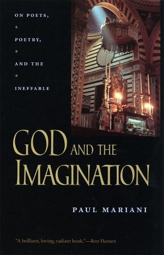 God and the Imagination: On Poets, Poetry and the Ineffable - Life of Poetry: Poets on Their Art & Craft (Hardback)