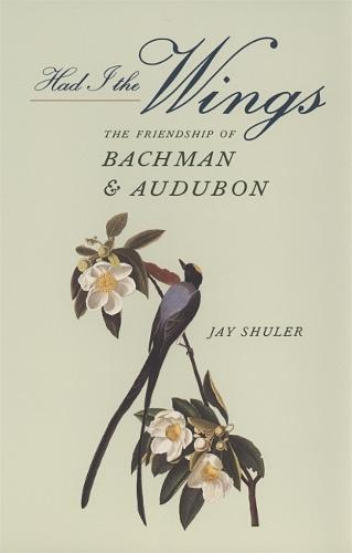 Had I the Wings: The Friendship of Bachman and Audubon (Hardback)