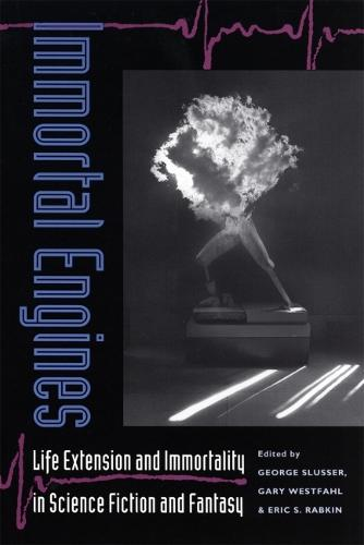 Immortal Engines: Life Extension and Immortality in Science Fiction and Fantasy (Hardback)