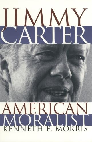 Jimmy Carter, American Moralist (Hardback)