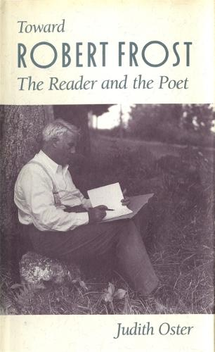 Toward Robert Frost: The Reader and the Poet (Hardback)