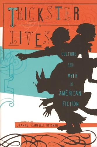 Trickster Lives: Culture and Myth in American Fiction (Hardback)