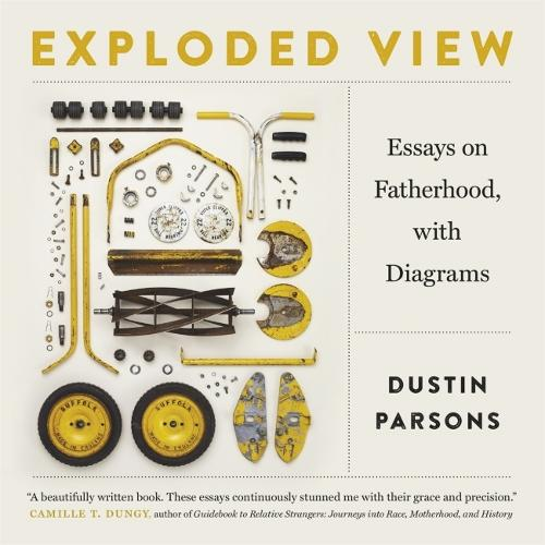 Exploded View: Essays on Fatherhood, with Diagrams - Crux: The Georgia Series in Literary Nonfiction Series (Paperback)