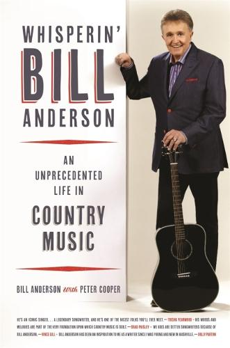 Whisperin' Bill Anderson: An Unprecedented Life in Country Music - Music of the American South (Paperback)