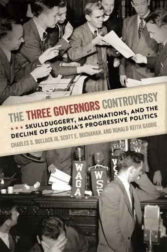 The Three Governors Controversy: Skullduggery, Machinations, and the Decline of Georgia's Progressive Politics (Paperback)