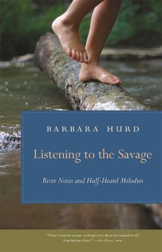 Cover Listening to the Savage: River Notes and Half-Heard Melodies