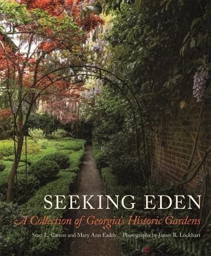 Seeking Eden: A Collection of Georgia's Historic Gardens (Hardback)