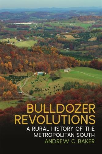 Bulldozer Revolutions: A Rural History of the Metropolitan South - Environmental History and the American South Ser. (Hardback)