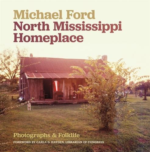 North Mississippi Homeplace: Photographs and Folklife (Hardback)