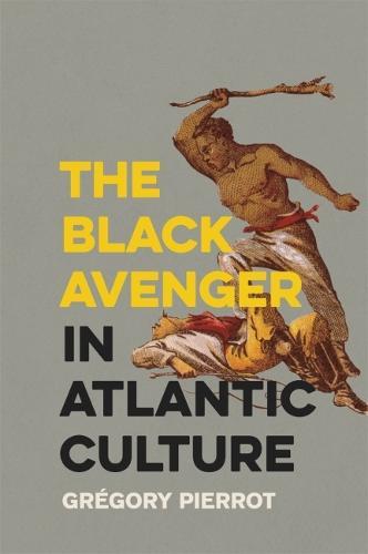 The Black Avenger in Atlantic Culture (Hardback)