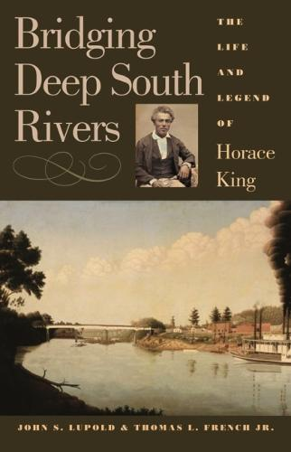 Bridging Deep South Rivers: The Life and Legend of Horace King (Paperback)