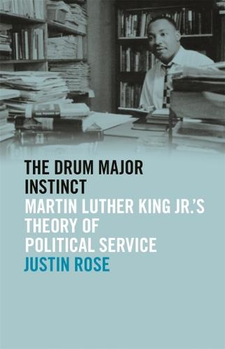 The Drum Major Instinct: Martin Luther King Jr.'s Theory of Political Service - The Morehouse College King Collection Series on Civil and Human Rights (Hardback)