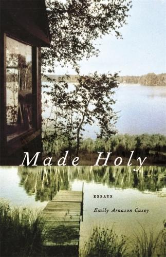 Made Holy: Essays - Crux: The Georgia Series in Literary Nonfiction Series (Paperback)