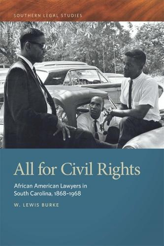 All for Civil Rights: African American Lawyers in South Carolina, 1868-1968 - Southern Legal Studies Series (Paperback)