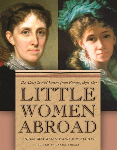 Little Women Abroad: The Alcott Sisters' Letters from Europe, 1870-1871 (Paperback)