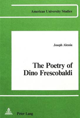 The Poetry of Dino Frescobaldi - American University Studies, Series 2: Romance, Languages & Literature 2 (Paperback)