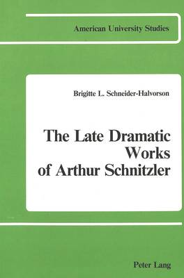 The Late Dramatic Works of Arthur Schnitzler - American University Studies  Series 1: Germanic Languages and Literature 10 (Paperback)
