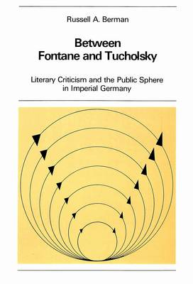 Between Fontane and Tucholsky: Literary Criticism and the Public Sphere in Imperial Germany - New York University Ottendorfer Series 17 (Paperback)