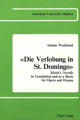 Die Verlobung in St. Domingo: Kleist's Novelle in Translation and as a Basis for Opera and Drama - American University Studies  Series 1: Germanic Languages and Literature 12 (Paperback)
