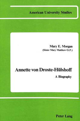 Annette Von Droste-Huelshoff: A Biography - American University Studies  Series 1: Germanic Languages and Literature 23 (Hardback)