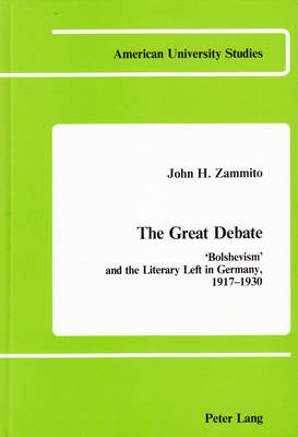 The Great Debate: Bolshevism and the Literary Left in Germany, 1917-1930 - American University Studies, Series 9: History 4 (Hardback)