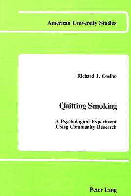 Quitting Smoking: A Psychological Experiment Using Community Research - American University Studies Series 8: Psychology 5 (Hardback)