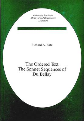 The Ordered Text: The Sonnet Sequences of Du Bellay - University Studies in Medieval and Renaissance Literature 1 (Paperback)