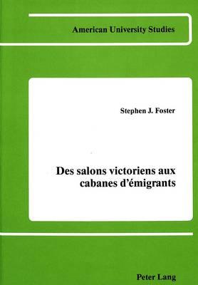 Des Salons Victoriens aux Cabanes d'Emigrants: Il y a Cent Ans Erckmann-Chatrian - American University Studies, Series 2: Romance, Languages & Literature 38 (Hardback)