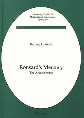 Ronsard's Mercury: The Arcane Muse - University Studies in Medieval and Renaissance Literature 2 (Hardback)