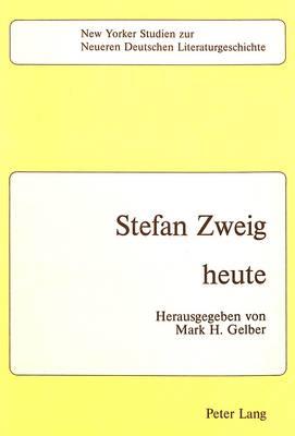 Stefan Zweig - Heute - New Yorker Studien Zur Neueren Deutschen Literaturgeschichte 7 (Paperback)