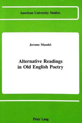 Alternative Readings in Old English Poetry - American University Studies Series 4: English Language and Literature 43 (Hardback)