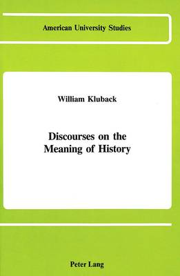 Discourses on the Meaning of History - American University Studies, Series 5: Philosophy 23 (Hardback)