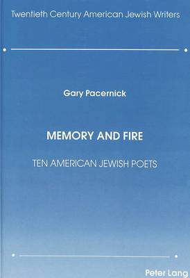 Memory and Fire: Ten American Jewish Poets - Twentieth-century American Jewish Writers 1 (Hardback)