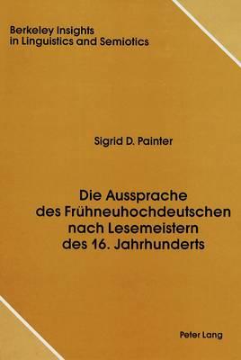 Die Aussprache des Fruehneuhochdeutschen Nach Lesemeistern des 16. Jahrhunderts - Berkeley Insights in Linguistics and Semiotics 1 (Hardback)