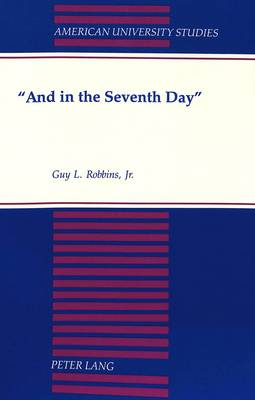 """And in the Seventh Day"" - American University Studies, Series 7: Theology & Religion 36 (Paperback)"