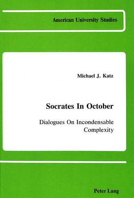 Socrates in October: Dialogues on Incondensable Complexity - American University Studies, Series 5: Philosophy 42 (Hardback)