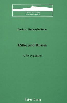 Rilke and Russia: A Re-evaluation - Studies in Modern German Literature 18 (Hardback)