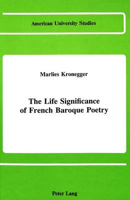 The Life Significance of French Baroque Poetry - American University Studies, Series 2: Romance, Languages & Literature 81 (Hardback)