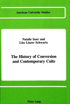 The History of Conversion and Contemporary Cults - American University Studies, Series 7: Theology & Religion 43 (Hardback)