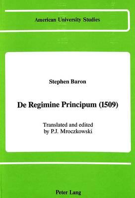 De Regimine Principum (1509) - American University Studies   Series 17: Classical Languages and Literature 5 (Hardback)