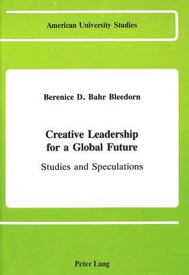 Creative Leadership for a Global Future: Studies and Speculations - American University Studies Series 14: Education 12 (Hardback)