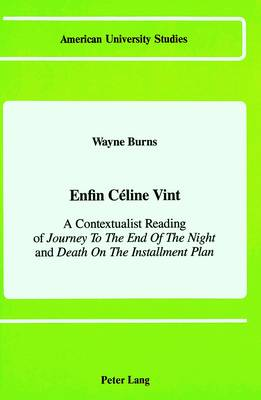 Enfin Caeline Vint: A Contextualist Reading of Journey to the End of the Night and Death on the Installment Plan - American University Studies, Series 2: Romance, Languages & Literature 85 (Hardback)