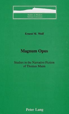Magnum Opus: Studies in the Narrative Fiction of Thomas Mann - Studies in Modern German Literature 25 (Hardback)