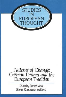 Patterns of Change: German Drama and the European Tradition: Essays in Honour of Ronald Peacock - Studies in European Thought 1 (Hardback)