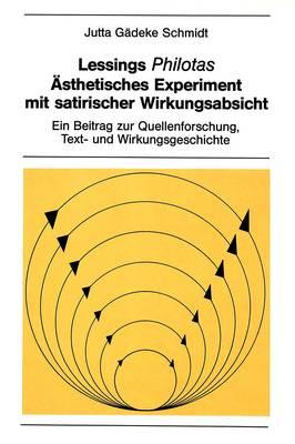 Lessings Philotas: Aesthetisches Experiment Mit Satirischer Wirkungsabsicht: Ein Beitrag Zur Quellenforschung, Text- und Wirkungsgeschichte - New York University Ottendorfer Series 27 (Paperback)