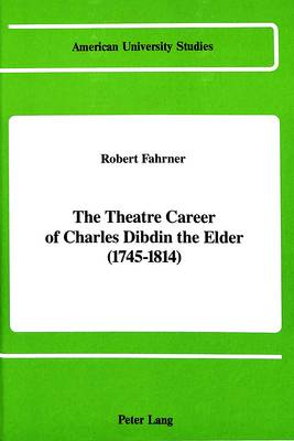 The Theatre Career of Charles Dibdin the Elder (1745-1814) - American University Studies, Series 20: Fine Arts 8 (Hardback)