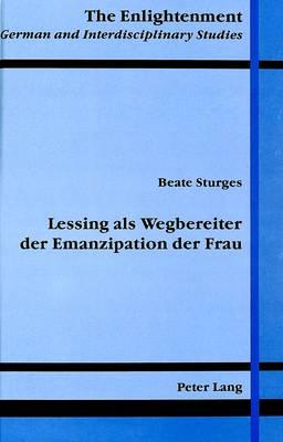 Lessing Als Wegbereiter der Emanzipation der Frau - The Enlightenment German and Interdisciplinary Studies 1 (Hardback)